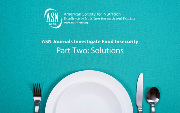 ASN Journals Investigate Food Insecurity Part Two: Solutions